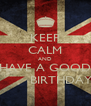 KEEP CALM AND HAVE A GOOD           BIRTHDAY!! - Personalised Poster A4 size