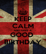 KEEP CALM AND HAVE A GOOD  BIRTHDAY - Personalised Poster A4 size