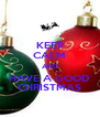KEEP CALM AND HAVE A GOOD CHRISTMAS - Personalised Poster A4 size