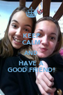 KEEP CALM AND HAVE A GOOD FRIEND! - Personalised Poster A4 size