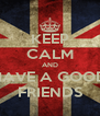 KEEP CALM AND HAVE A GOOD FRIENDS - Personalised Poster A4 size