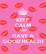 KEEP CALM AND HAVE A GOOD HEALTH - Personalised Poster A4 size