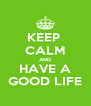 KEEP  CALM AND HAVE A GOOD LIFE - Personalised Poster A4 size