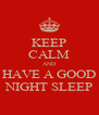 KEEP CALM AND HAVE A GOOD NIGHT SLEEP - Personalised Poster A4 size