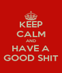 KEEP CALM AND HAVE A GOOD SHIT - Personalised Poster A4 size