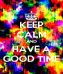 KEEP CALM AND HAVE A GOOD TIME - Personalised Poster A4 size