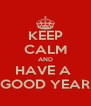 KEEP CALM AND HAVE A  GOOD YEAR - Personalised Poster A4 size