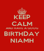 KEEP CALM AND HAVE A GOOG BIRTHDAY NIAMH - Personalised Poster A4 size