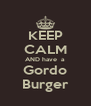 KEEP CALM AND have  a Gordo Burger - Personalised Poster A4 size