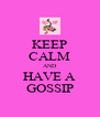 KEEP CALM AND HAVE A GOSSIP - Personalised Poster A4 size