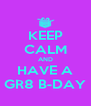KEEP CALM AND HAVE A GR8 B-DAY - Personalised Poster A4 size