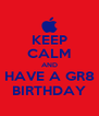 KEEP CALM AND HAVE A GR8 BIRTHDAY - Personalised Poster A4 size