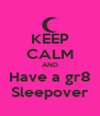 KEEP CALM AND Have a gr8 Sleepover - Personalised Poster A4 size