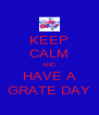 KEEP CALM AND HAVE A GRATE DAY - Personalised Poster A4 size