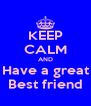 KEEP CALM AND Have a great Best friend - Personalised Poster A4 size