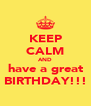 KEEP CALM AND have a great BIRTHDAY!!! - Personalised Poster A4 size