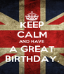 KEEP CALM AND HAVE A GREAT BIRTHDAY. - Personalised Poster A4 size