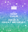 KEEP CALM AND HAVE A  GREAT BIRTHDAY - Personalised Poster A4 size