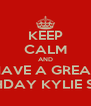 KEEP CALM AND HAVE A GREAT BIRTHDAY KYLIE SMITH - Personalised Poster A4 size