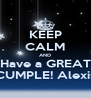 KEEP CALM AND Have a GREAT CUMPLE! Alexis - Personalised Poster A4 size