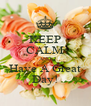 KEEP CALM AND Have A Great Day! - Personalised Poster A4 size