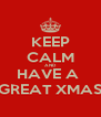 KEEP CALM AND HAVE A  GREAT XMAS - Personalised Poster A4 size