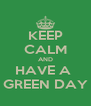 KEEP CALM AND HAVE A  GREEN DAY - Personalised Poster A4 size