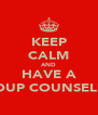 KEEP CALM AND HAVE A GROUP COUNSELING - Personalised Poster A4 size
