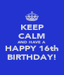 KEEP CALM AND HAVE A HAPPY 16th BIRTHDAY! - Personalised Poster A4 size