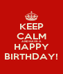 KEEP CALM AND HAVE A HAPPY BIRTHDAY! - Personalised Poster A4 size