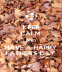 KEEP CALM AND HAVE A HAPPY FATHER'S DAY  - Personalised Poster A4 size