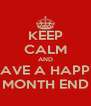 KEEP CALM AND HAVE A HAPPY MONTH END - Personalised Poster A4 size