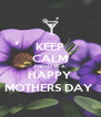 KEEP CALM AND HAVE A  HAPPY MOTHERS DAY  - Personalised Poster A4 size