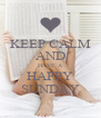KEEP CALM AND HAVE A HAPPY SUNDAY - Personalised Poster A4 size