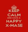 KEEP CALM AND HAVE A HAPPY X-MASE - Personalised Poster A4 size