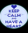 KEEP CALM AND HAVE A HEART - Personalised Poster A4 size