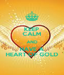 KEEP CALM AND HAVE A HEART OF GOLD - Personalised Poster A4 size