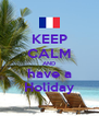 KEEP CALM AND have a Holiday - Personalised Poster A4 size