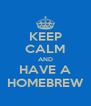 KEEP CALM AND HAVE A HOMEBREW - Personalised Poster A4 size