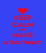 KEEP CALM AND HAVE a hot heart - Personalised Poster A4 size