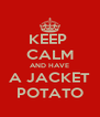 KEEP  CALM AND HAVE A JACKET POTATO - Personalised Poster A4 size