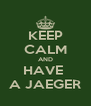 KEEP CALM AND HAVE  A JAEGER - Personalised Poster A4 size