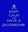 KEEP CALM AND HAVE A JAGERBOMB - Personalised Poster A4 size