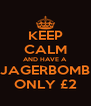 KEEP CALM AND HAVE A JAGERBOMB ONLY £2 - Personalised Poster A4 size