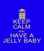 KEEP CALM AND HAVE A JELLY BABY - Personalised Poster A4 size