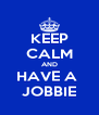 KEEP CALM AND HAVE A  JOBBIE - Personalised Poster A4 size