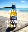 KEEP CALM AND HAVE A KALIK - Personalised Poster A4 size