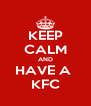 KEEP CALM AND HAVE A  KFC - Personalised Poster A4 size