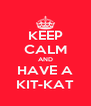 KEEP CALM AND HAVE A KIT-KAT - Personalised Poster A4 size