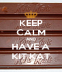 KEEP CALM AND HAVE A KIT KAT - Personalised Poster A4 size